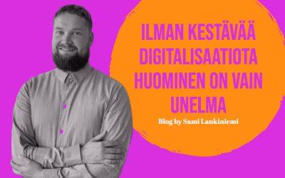 Ilman kestävää digitalisaatiota huominen on vain unelma